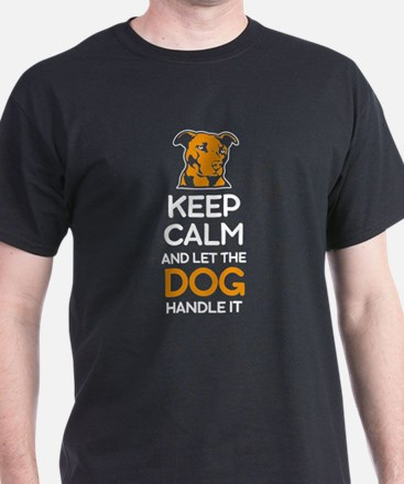 Keep Calm And Let The Dog Handle it T Shir T-Shirt