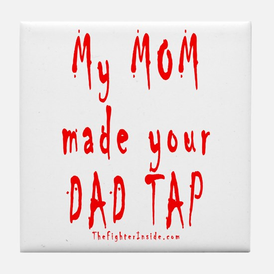 My MOM made your DAD TAP Tile Coaster
