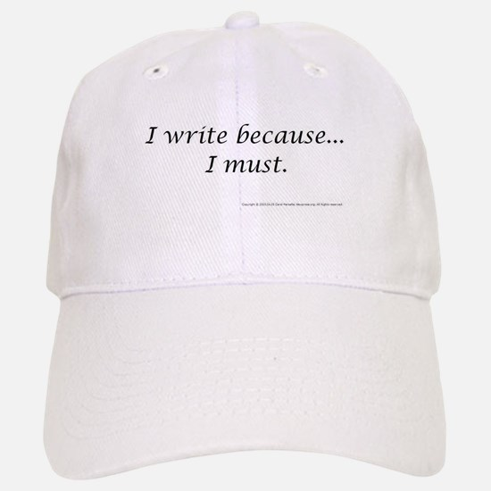 I WRITE BECAUSE I MUST! Baseball Baseball Cap