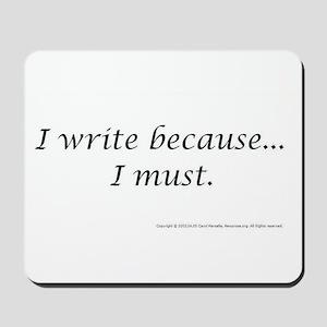 I WRITE BECAUSE I MUST! Mousepad