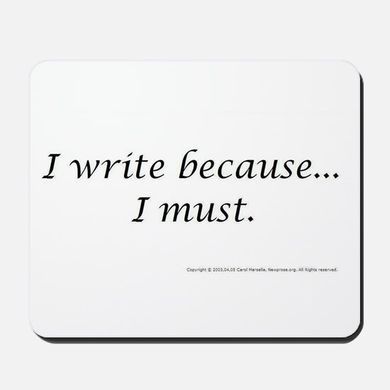I WRITE BECAUSE I MUST! Mousepad