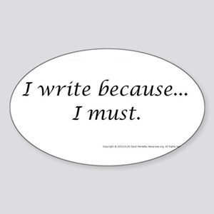 I WRITE BECAUSE I MUST! Oval Sticker
