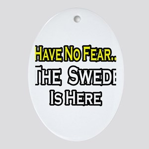 """No Fear, Swede is Here"" Oval Ornament"