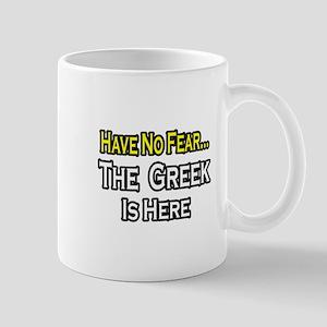 """""""No Fear, Greek is Here"""" Mug"""