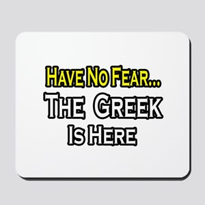 """No Fear, Greek is Here"" Mousepad"