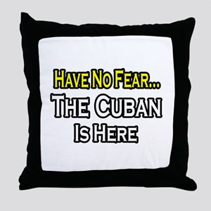 """""""No Fear, Cuban is Here"""" Throw Pillow"""