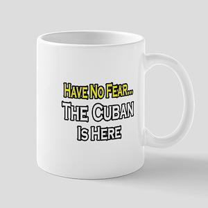 """No Fear, Cuban is Here"" Mug"