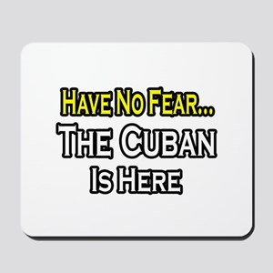 """No Fear, Cuban is Here"" Mousepad"