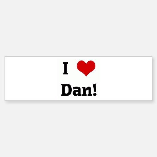 I Love Dan! Bumper Bumper Bumper Sticker