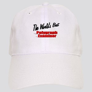 """""""The World's Best Polygraph Examiner"""" Cap"""