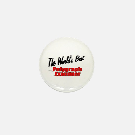 """""""The World's Best Polygraph Examiner"""" Mini Button"""