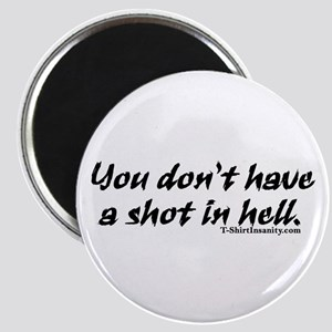 You Don't Have a Shot in Hell Magnet