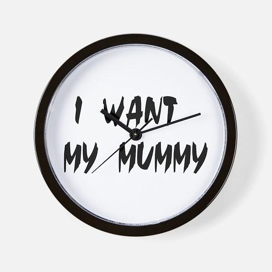 I WANT MY MUMMY! Wall Clock