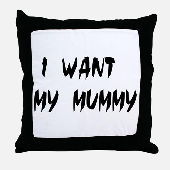 I WANT MY MUMMY! Throw Pillow