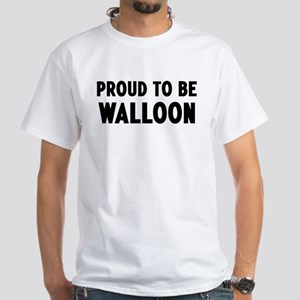 Proud to be Walloon White T-Shirt