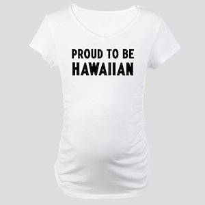 Proud to be Hawaiian Maternity T-Shirt