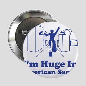"I'm Huge in American Samoa 2.25"" Button"
