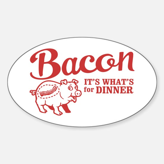 bacon it's what's for dinner Oval Decal