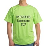 Dyslexics Have More Nuf Green T-Shirt