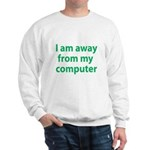 Away From Computer Sweatshirt