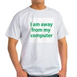 Away From Computer Light T-Shirt