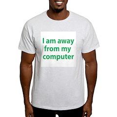 Away From Computer T-Shirt