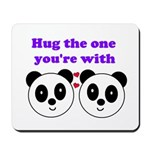 HUG THE ONE YOU'RE WITH Mousepad