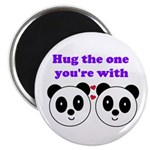 HUG THE ONE YOU'RE WITH Magnet