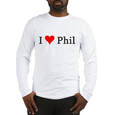 I Love Phil Long Sleeve T-Shirt