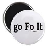 Go Fo It Magnet