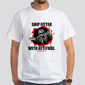 Ship Fitter with Attitude White T-Shirt