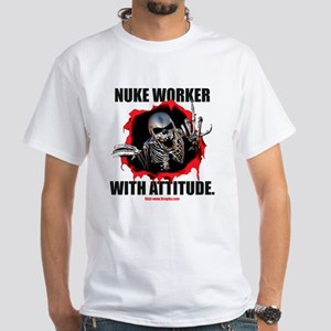 Nuke Worker with Attitude White T-Shirt