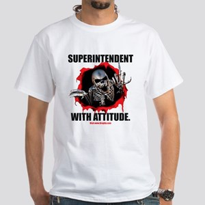 Superintendent with Attitude White T-Shirt