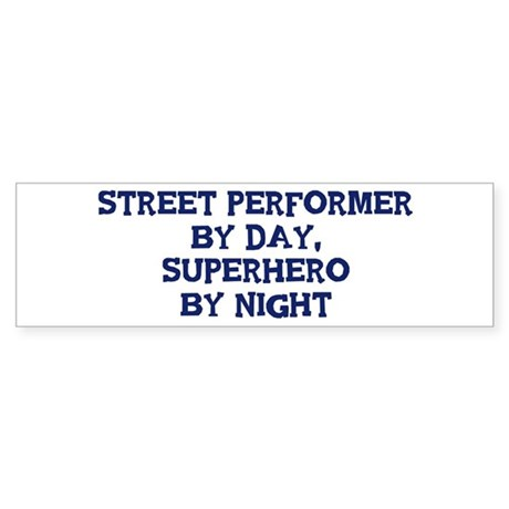 Street Performer by day Bumper Sticker