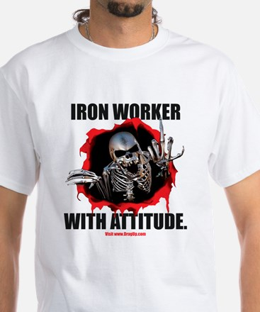 Iron Worker with Attitude White T-Shirt