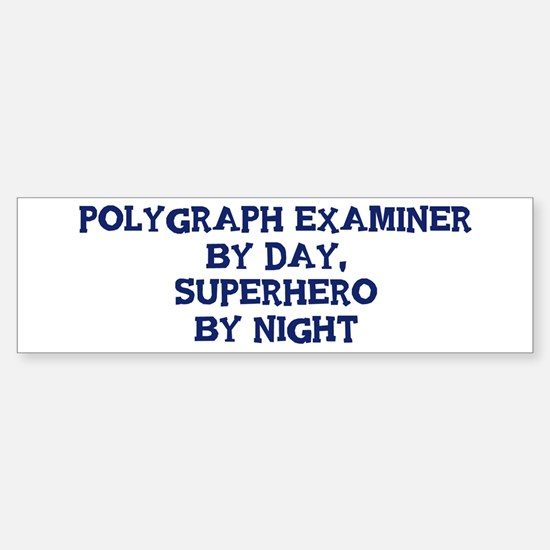 Polygraph Examiner by day Bumper Bumper Stickers