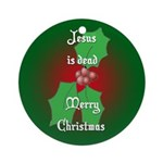 """Jesus is dead"" Ornament (Round)"