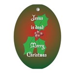 """Jesus is dead"" Oval Ornament"