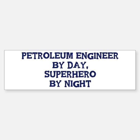 Petroleum Engineer by day Bumper Bumper Bumper Sticker