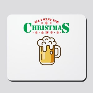 All I Want For Christmas Is Beer Lover X Mousepad