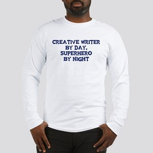 Creative Writer by day Long Sleeve T-Shirt