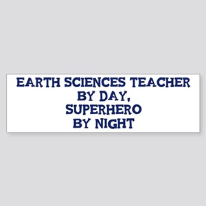Earth Sciences Teacher by day Bumper Sticker