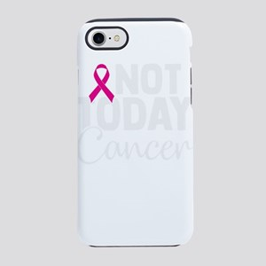 Not Today cancer iPhone 8/7 Tough Case
