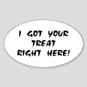 YOUR TREAT RIGHT HERE! Oval Sticker