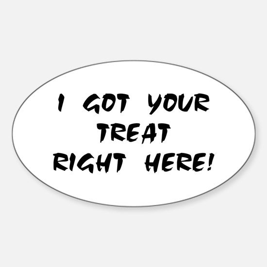 YOUR TREAT RIGHT HERE! Oval Decal