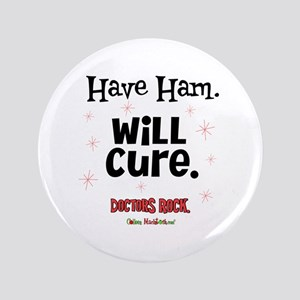 "Have Ham Will Cure 3.5"" Button"