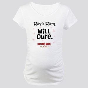 Have Ham Will Cure Maternity T-Shirt