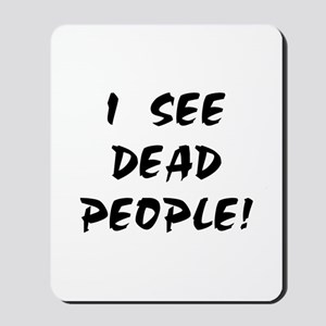 I SEE DEAD PEOPLE! Mousepad