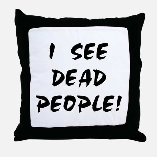 I SEE DEAD PEOPLE! Throw Pillow