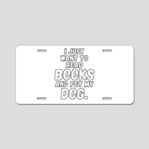 I Just Want To Read Books A Aluminum License Plate